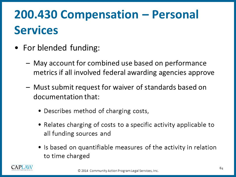 84 200.430 Compensation – Personal Services For blended funding: –May account for combined use based on performance metrics if all involved federal aw