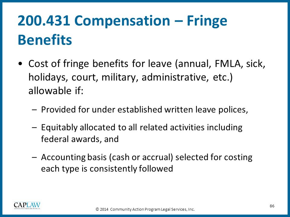 86 200.431 Compensation – Fringe Benefits Cost of fringe benefits for leave (annual, FMLA, sick, holidays, court, military, administrative, etc.) allo
