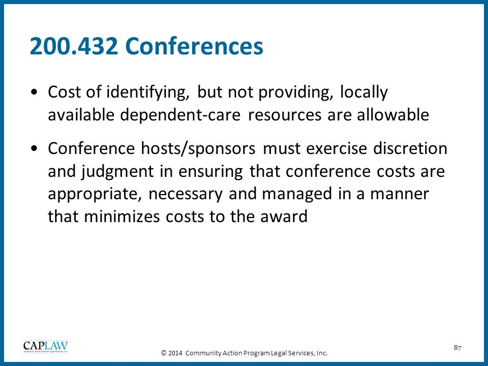 87 200.432 Conferences Cost of identifying, but not providing, locally available dependent-care resources are allowable Conference hosts/sponsors must
