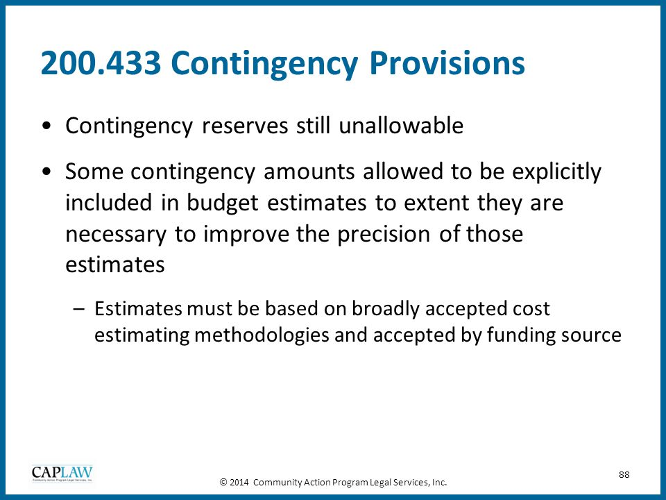 88 200.433 Contingency Provisions Contingency reserves still unallowable Some contingency amounts allowed to be explicitly included in budget estimate