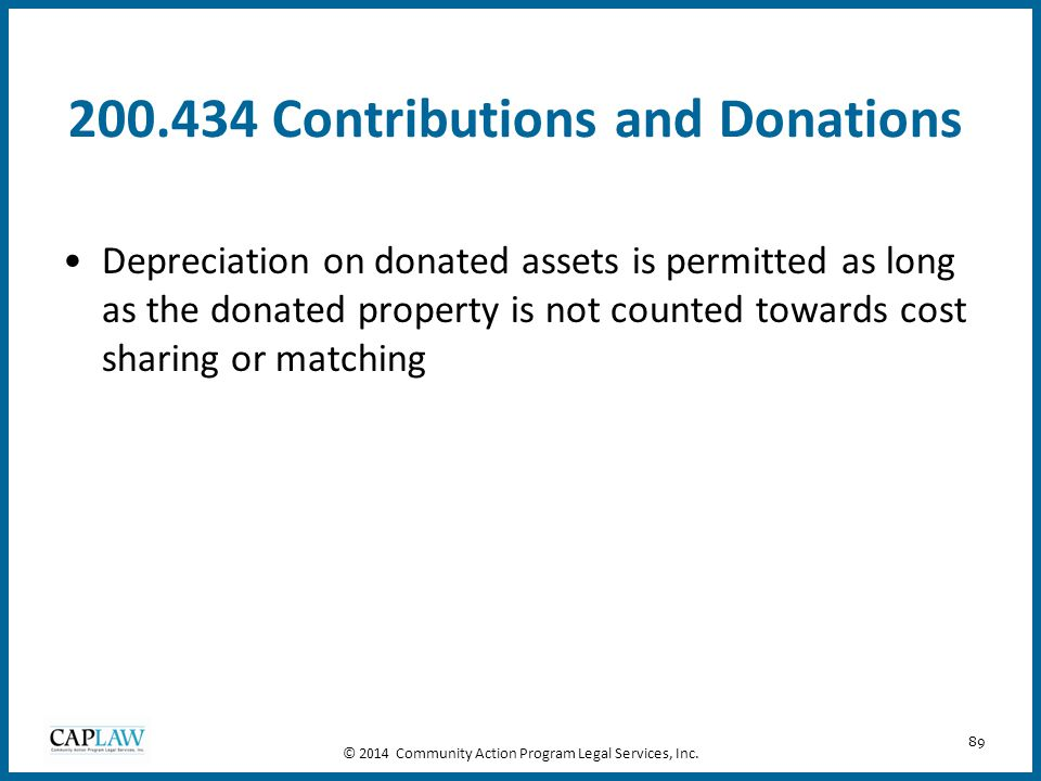 89 200.434 Contributions and Donations Depreciation on donated assets is permitted as long as the donated property is not counted towards cost sharing