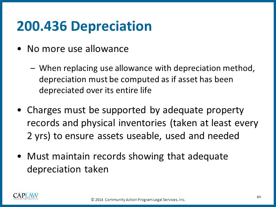 90 200.436 Depreciation No more use allowance –When replacing use allowance with depreciation method, depreciation must be computed as if asset has be