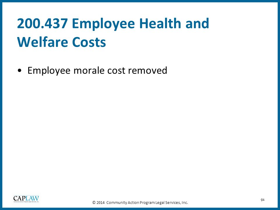 91 200.437 Employee Health and Welfare Costs Employee morale cost removed © 2014 Community Action Program Legal Services, Inc.