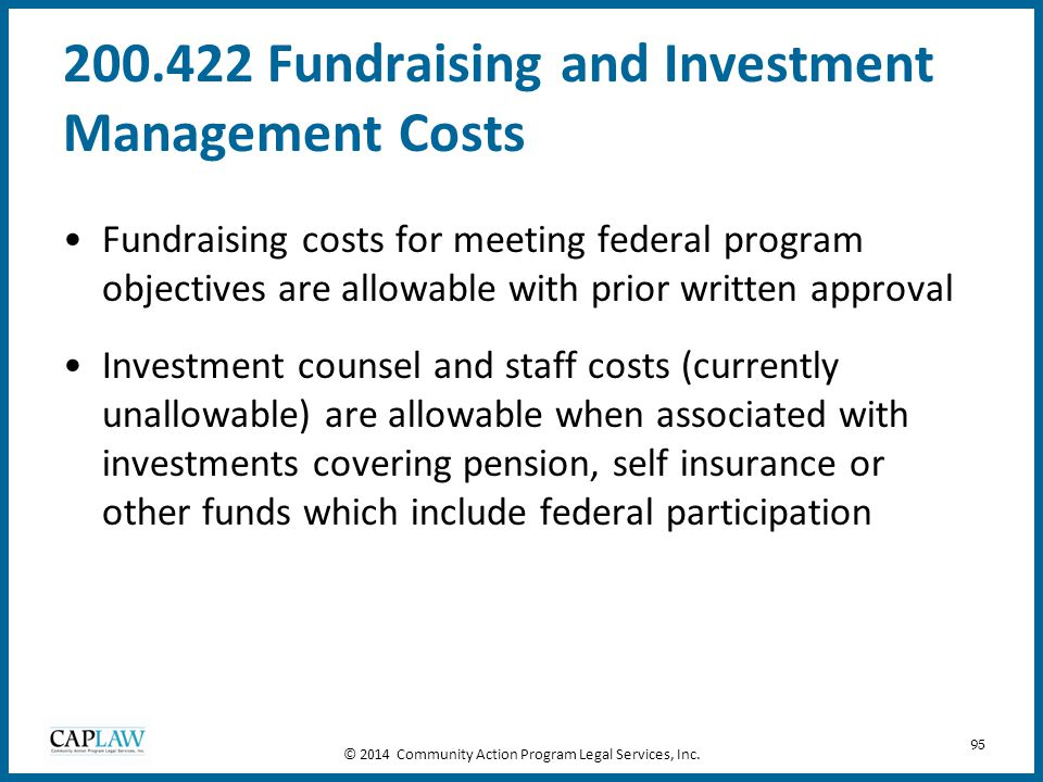 95 200.422 Fundraising and Investment Management Costs Fundraising costs for meeting federal program objectives are allowable with prior written appro