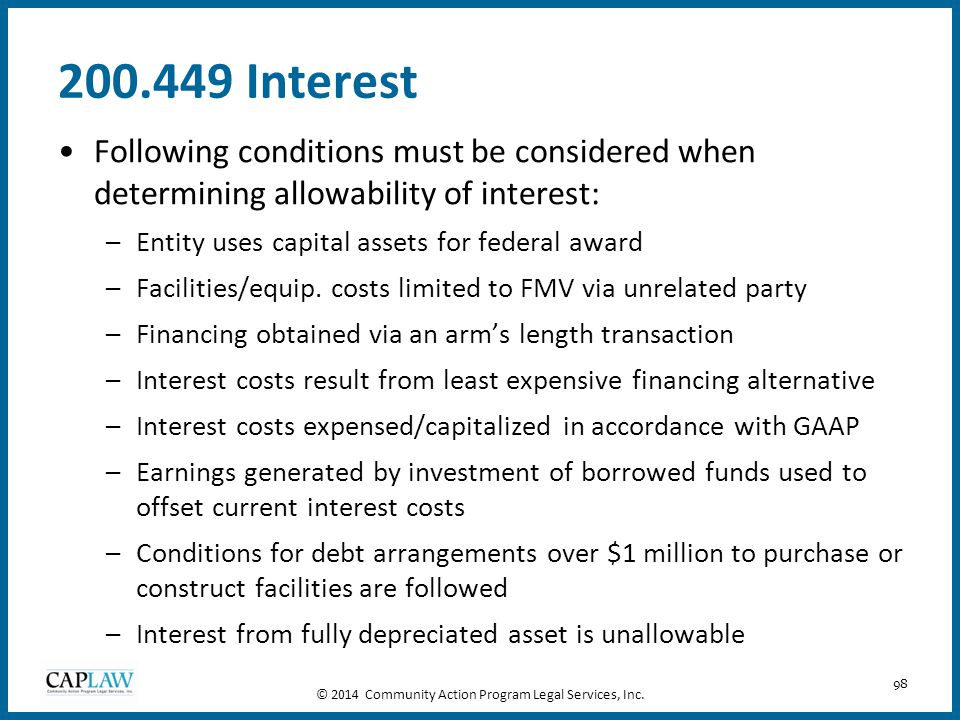 98 200.449 Interest Following conditions must be considered when determining allowability of interest: –Entity uses capital assets for federal award –