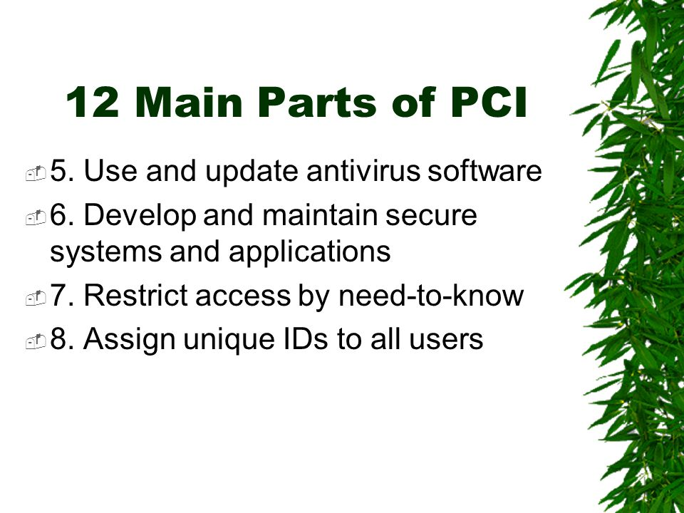 12 Main Parts of PCI  5. Use and update antivirus software  6.