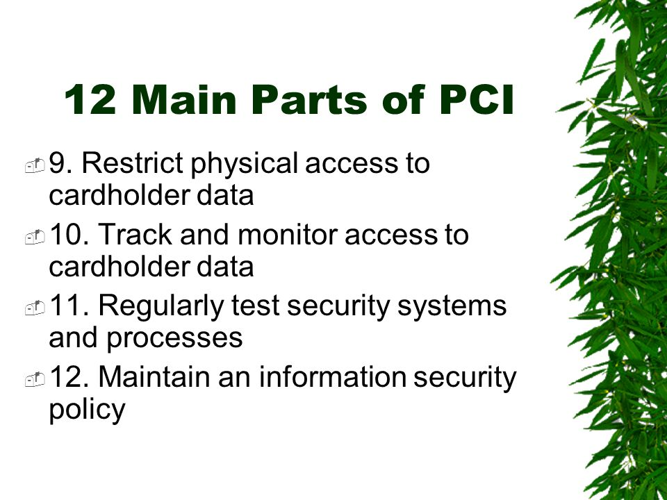 12 Main Parts of PCI  9. Restrict physical access to cardholder data  10.
