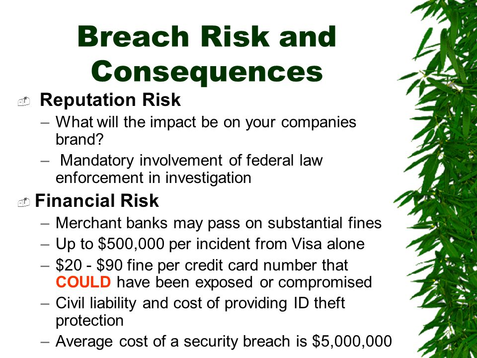 Breach Risk and Consequences  Reputation Risk –What will the impact be on your companies brand.