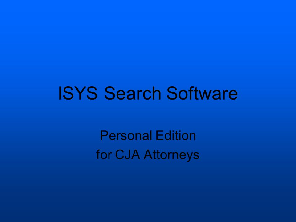 ISYS Search Software Personal Edition for CJA Attorneys