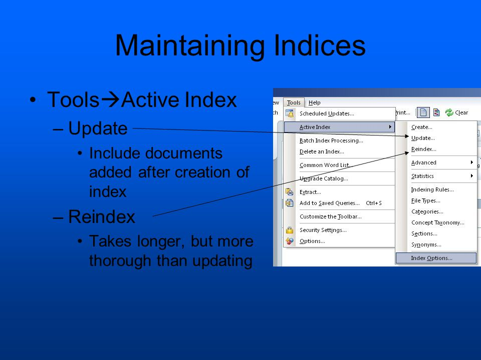 Maintaining Indices Tools  Active Index –Update Include documents added after creation of index –Reindex Takes longer, but more thorough than updating