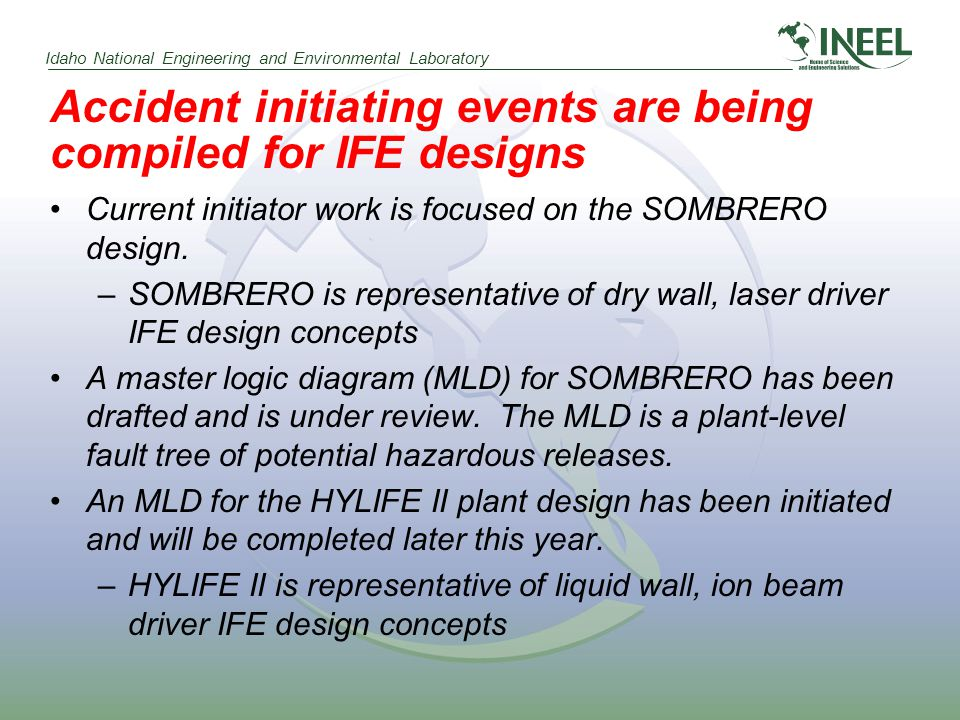 Idaho National Engineering and Environmental Laboratory Accident initiating events are being compiled for IFE designs Current initiator work is focused on the SOMBRERO design.