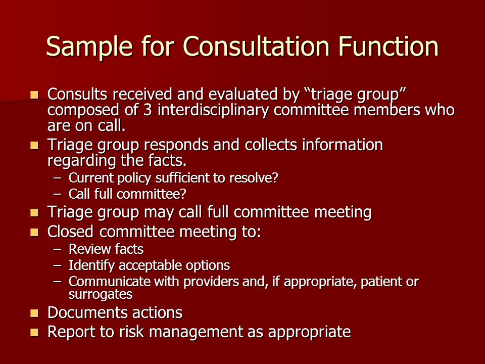 """Sample for Consultation Function Consults received and evaluated by """"triage group"""" composed of 3 interdisciplinary committee members who are on call."""