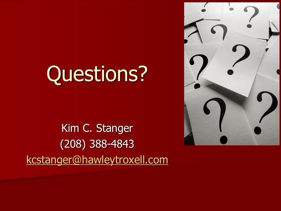 Questions? Kim C. Stanger (208) 388-4843 kcstanger@hawleytroxell.com