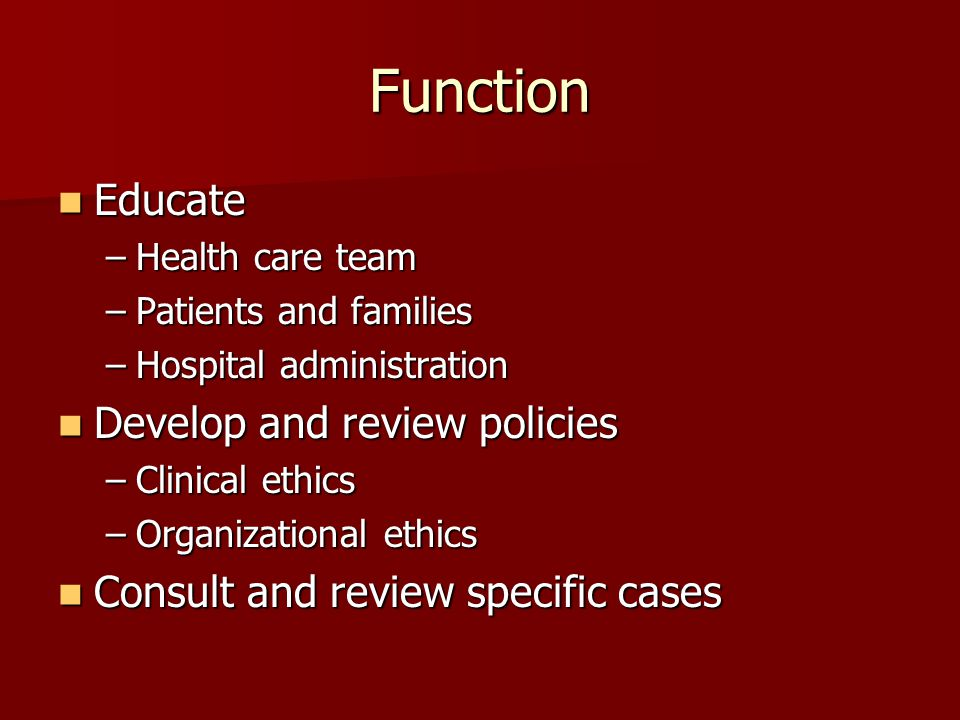 Function Educate Educate –Health care team –Patients and families –Hospital administration Develop and review policies Develop and review policies –Cl