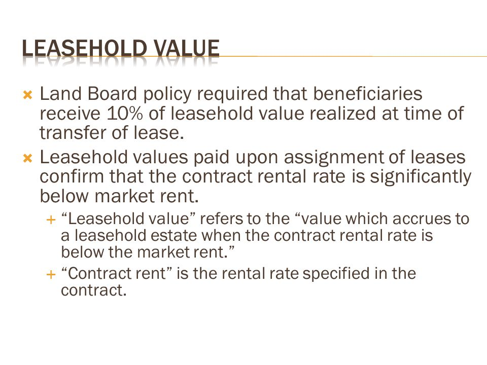  Land Board policy required that beneficiaries receive 10% of leasehold value realized at time of transfer of lease.  Leasehold values paid upon ass