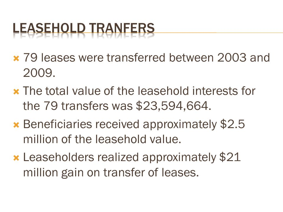  79 leases were transferred between 2003 and 2009.  The total value of the leasehold interests for the 79 transfers was $23,594,664.  Beneficiaries