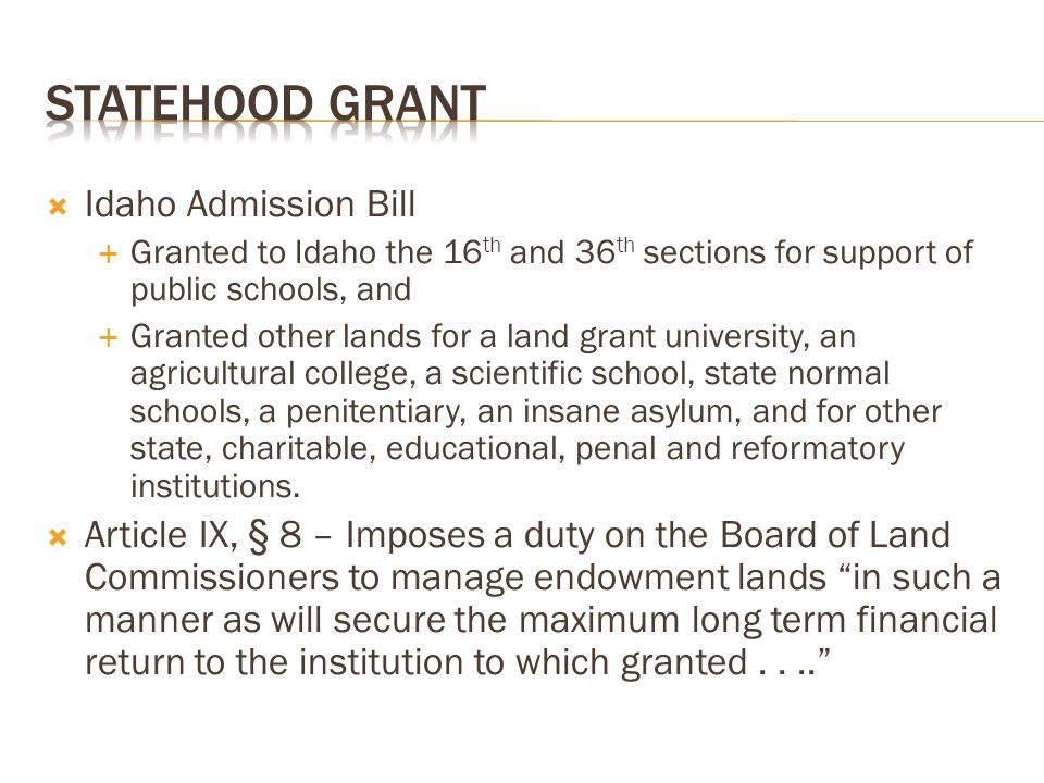  Idaho Admission Bill  Granted to Idaho the 16 th and 36 th sections for support of public schools, and  Granted other lands for a land grant unive