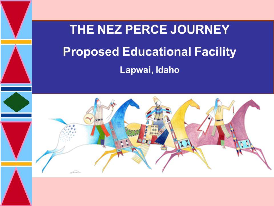THE NEZ PERCE JOURNEY Proposed Educational Facility Lapwai, Idaho