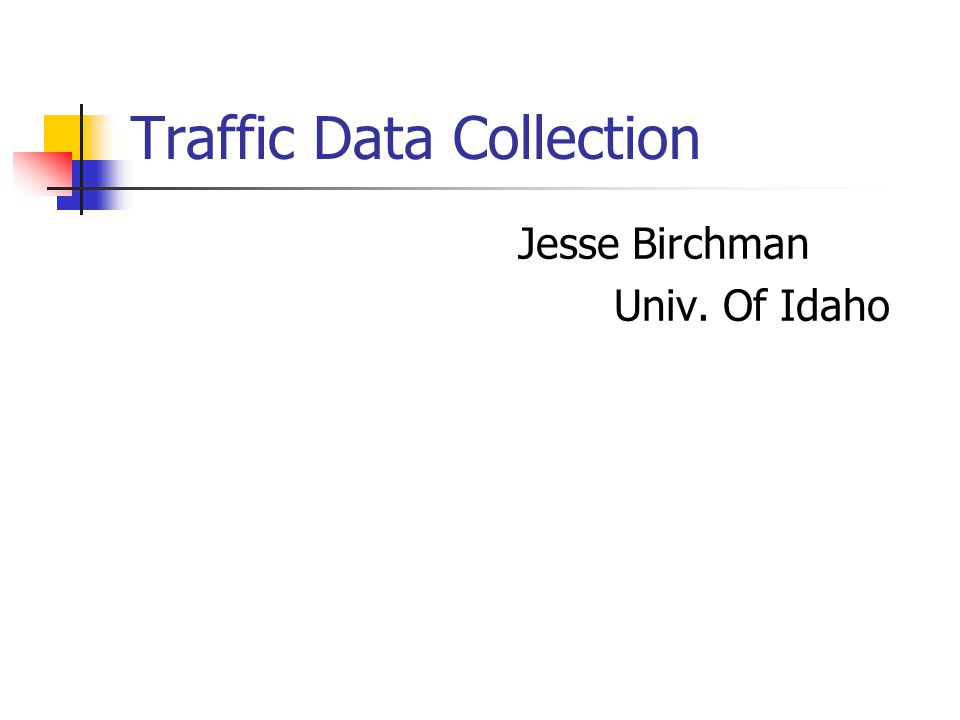 Traffic Data Collection Collection for: Travel time estimates for arterial links (Me) Free-flow speed estimates Delay Estimates TRANSIMS model calibration/validation (Garth) Control delay of actuated signals Investigate potential of operational modeling using TRANSIMS
