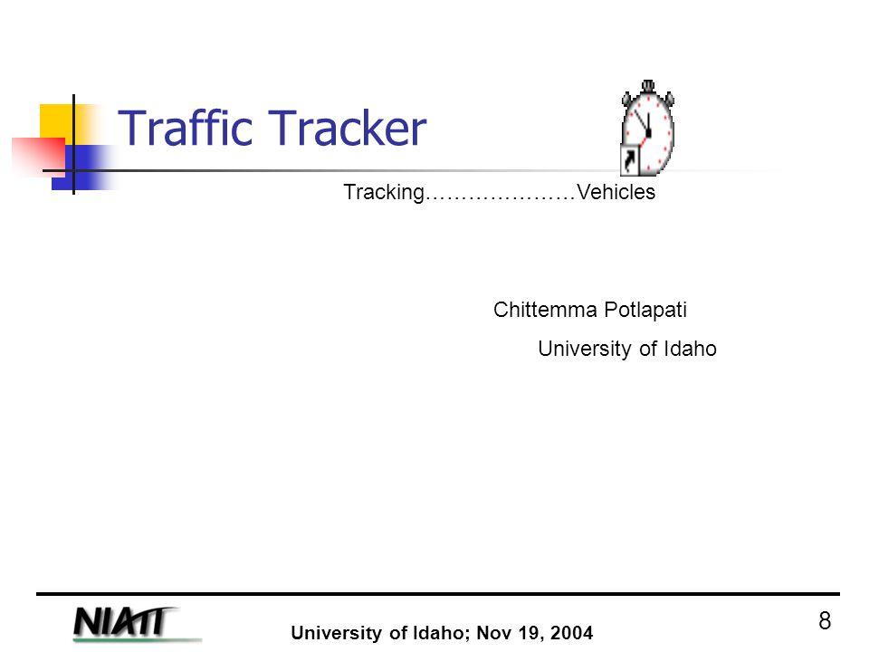 Traffic Tracker Tracking…………………Vehicles Chittemma Potlapati University of Idaho University of Idaho; Nov 19, 2004 8