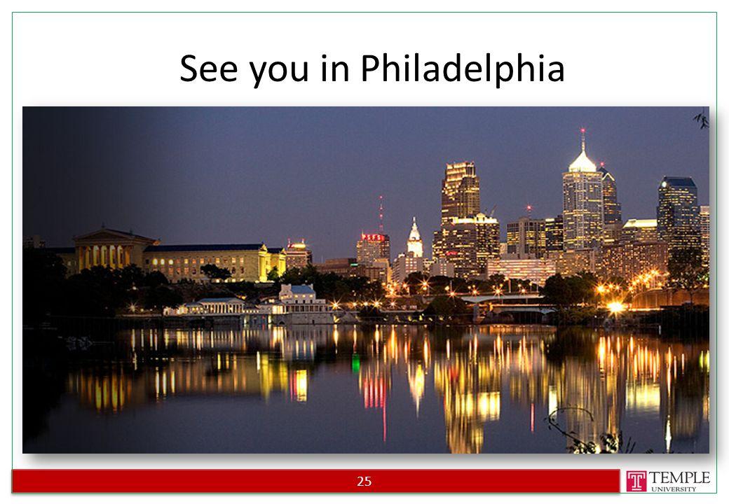 25 See you in Philadelphia