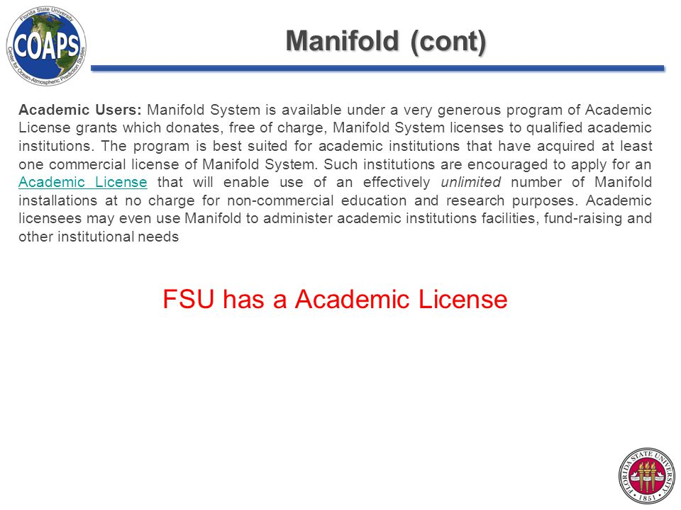 Manifold (cont) Academic Users: Manifold System is available under a very generous program of Academic License grants which donates, free of charge, Manifold System licenses to qualified academic institutions.