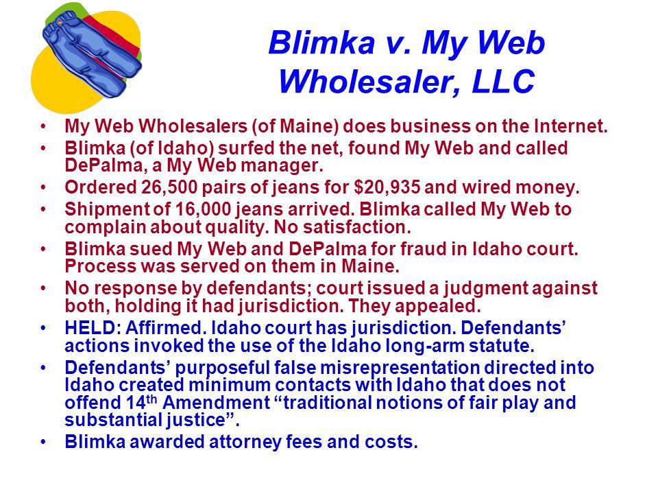 Blimka v. My Web Wholesaler, LLC My Web Wholesalers (of Maine) does business on the Internet. Blimka (of Idaho) surfed the net, found My Web and calle
