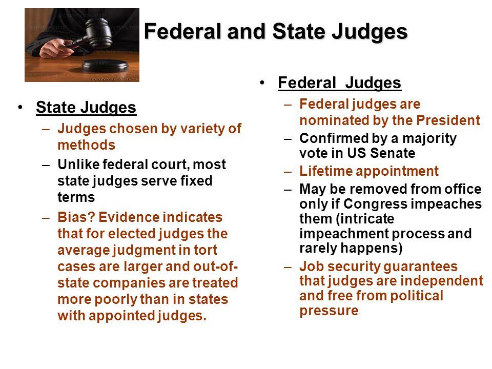Federal and State Judges Federal and State Judges State Judges –Judges chosen by variety of methods –Unlike federal court, most state judges serve fix