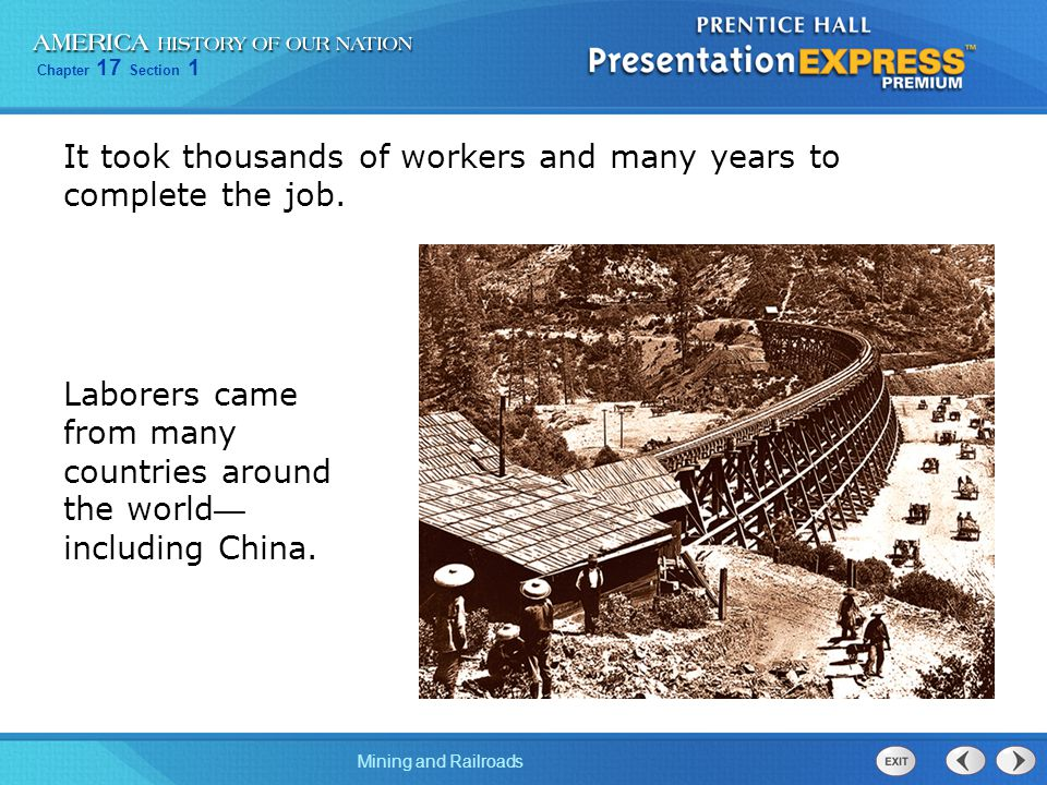 Chapter 17 Section 1 Mining and Railroads It took thousands of workers and many years to complete the job.