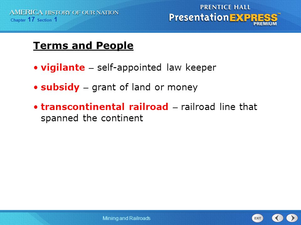 Chapter 17 Section 1 Mining and Railroads Terms and People vigilante – self-appointed law keeper subsidy – grant of land or money transcontinental railroad – railroad line that spanned the continent