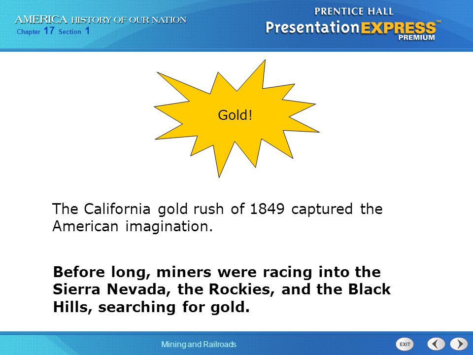 Chapter 17 Section 1 Mining and Railroads The California gold rush of 1849 captured the American imagination.