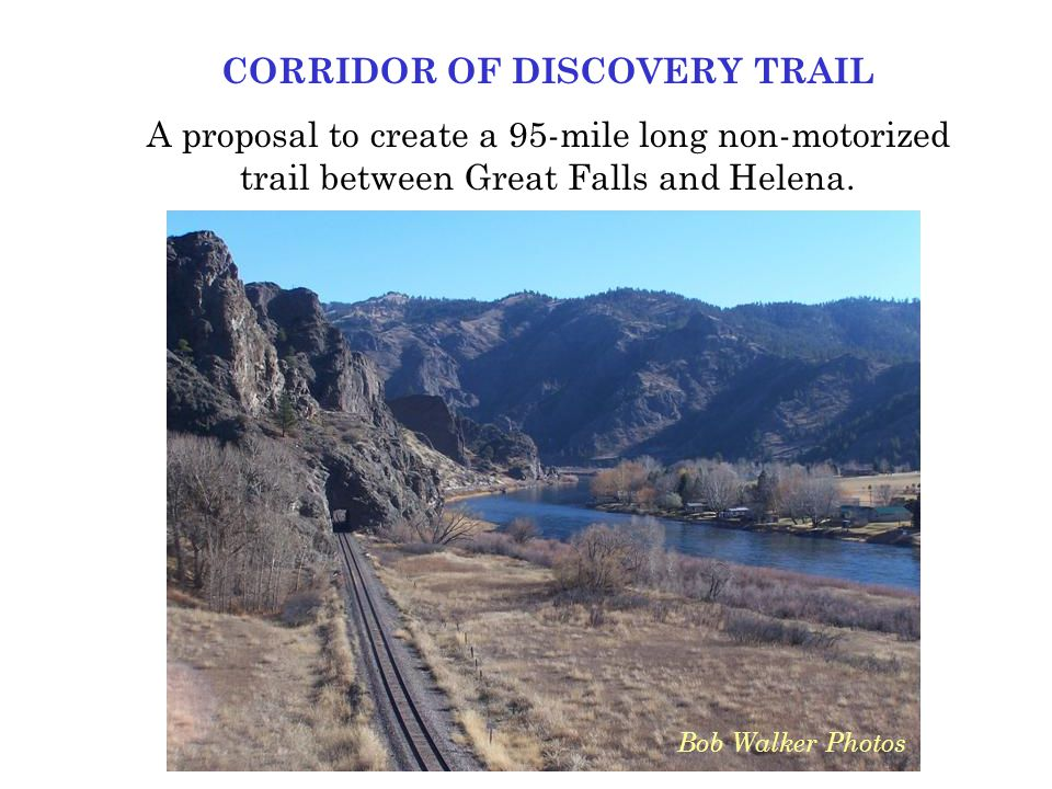 CORRIDOR OF DISCOVERY TRAIL A proposal to create a 95-mile long non-motorized trail between Great Falls and Helena.