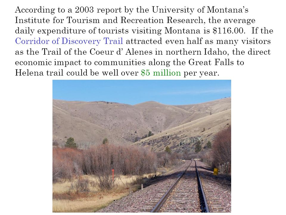 According to a 2003 report by the University of Montana's Institute for Tourism and Recreation Research, the average daily expenditure of tourists visiting Montana is $116.00.