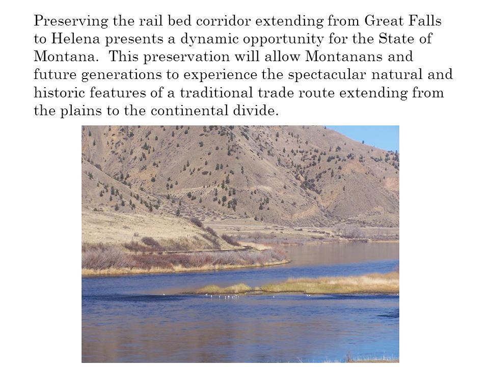 Preserving the rail bed corridor extending from Great Falls to Helena presents a dynamic opportunity for the State of Montana. This preservation will