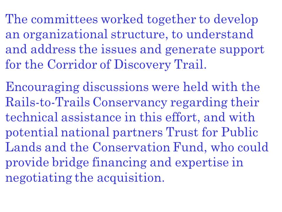 The committees worked together to develop an organizational structure, to understand and address the issues and generate support for the Corridor of D