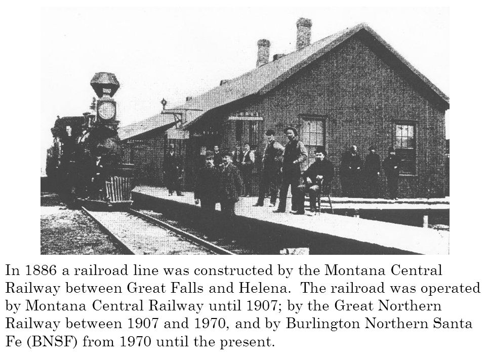 In 1886 a railroad line was constructed by the Montana Central Railway between Great Falls and Helena.