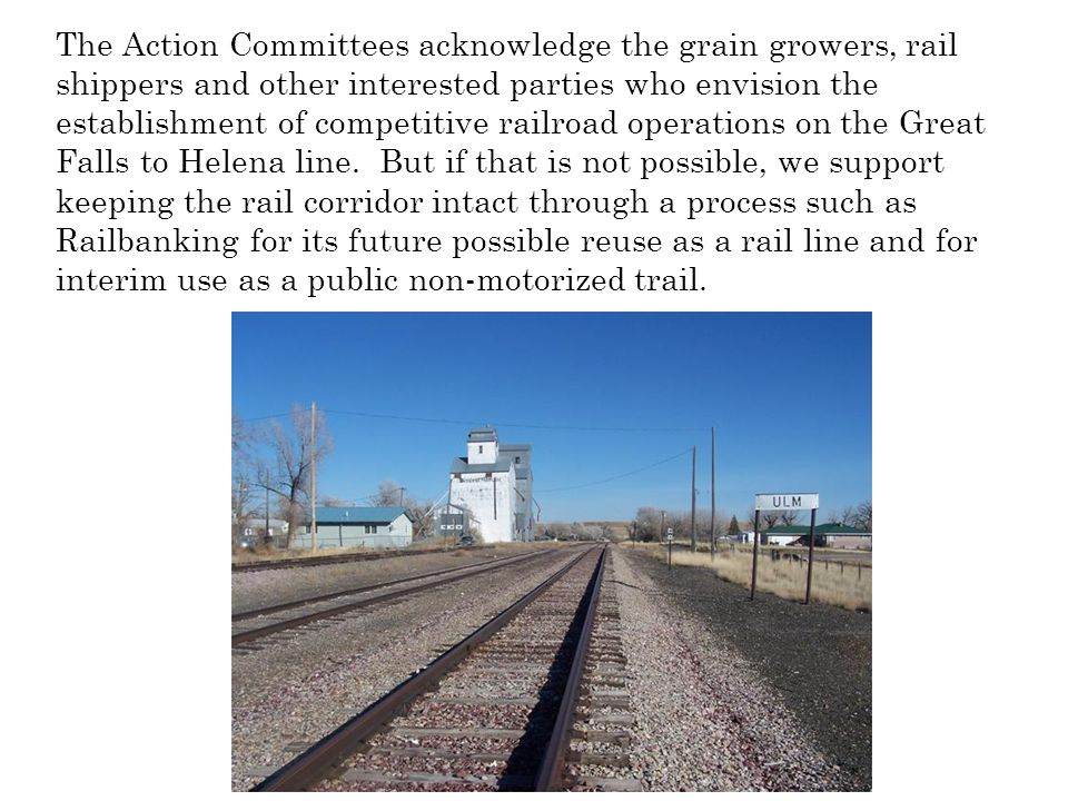 The Action Committees acknowledge the grain growers, rail shippers and other interested parties who envision the establishment of competitive railroad