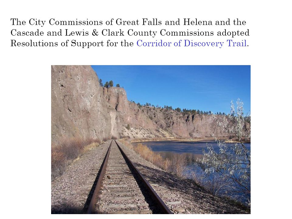 The City Commissions of Great Falls and Helena and the Cascade and Lewis & Clark County Commissions adopted Resolutions of Support for the Corridor of
