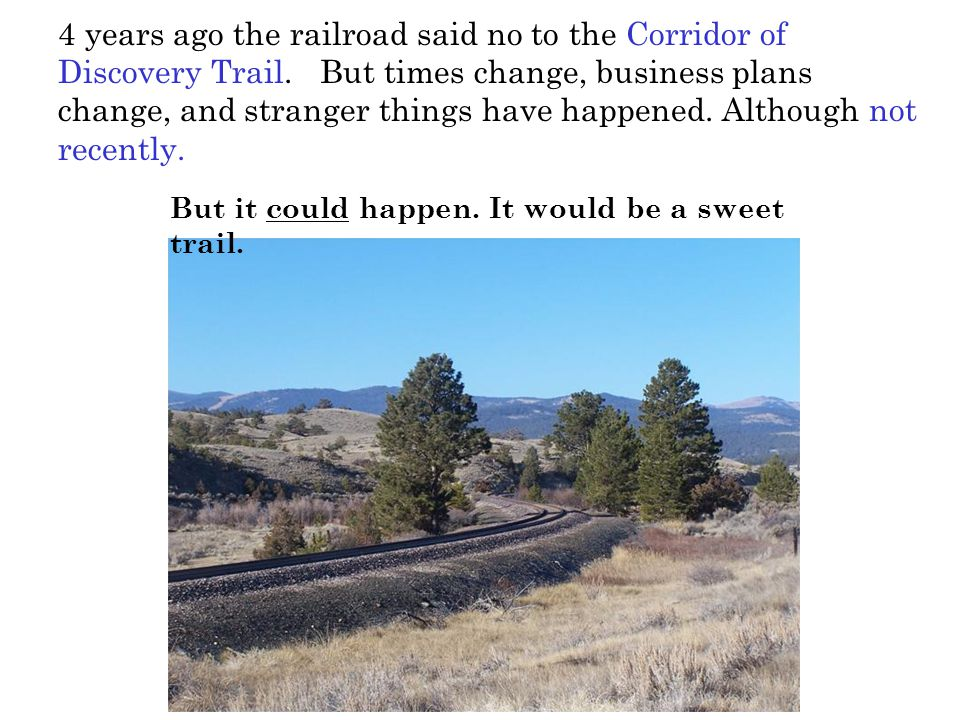 4 years ago the railroad said no to the Corridor of Discovery Trail. But times change, business plans change, and stranger things have happened. Altho