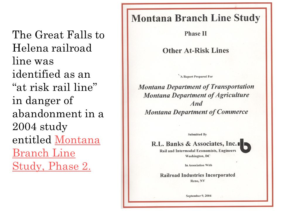 """The Great Falls to Helena railroad line was identified as an """"at risk rail line"""" in danger of abandonment in a 2004 study entitled Montana Branch Line"""