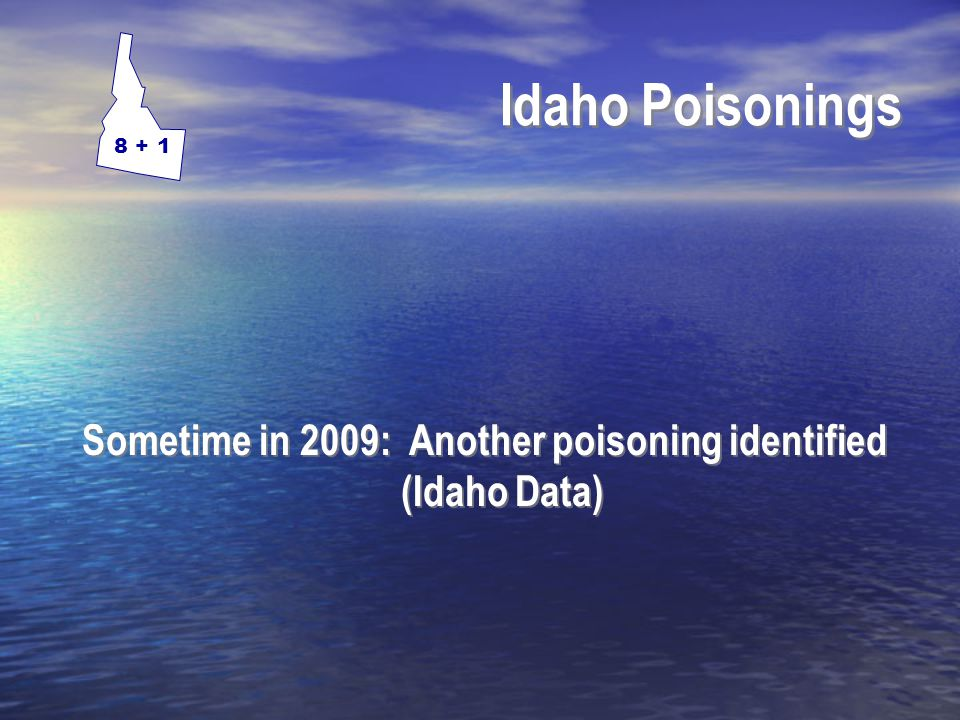 Idaho Poisonings Sometime in 2009: Another poisoning identified (Idaho Data) 8 + 1