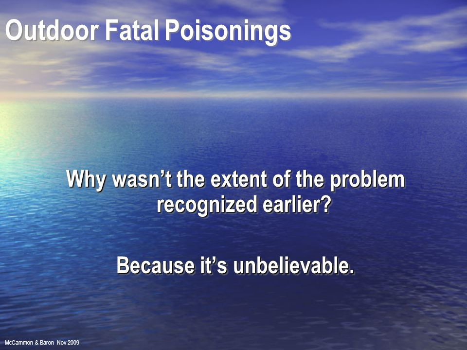 Outdoor Fatal Poisonings Why wasn't the extent of the problem recognized earlier.