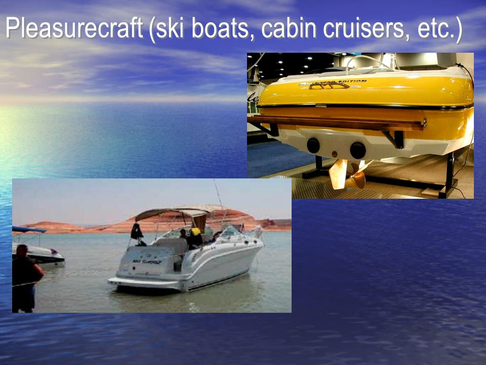 Pleasurecraft (ski boats, cabin cruisers, etc.)