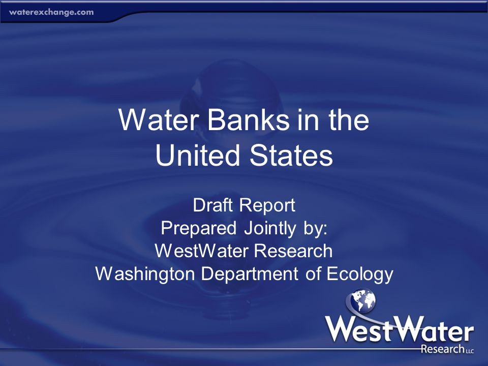 Water Banks in the United States Draft Report Prepared Jointly by: WestWater Research Washington Department of Ecology