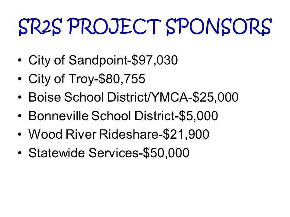 SR2S PROJECT SPONSORS City of Sandpoint-$97,030 City of Troy-$80,755 Boise School District/YMCA-$25,000 Bonneville School District-$5,000 Wood River R