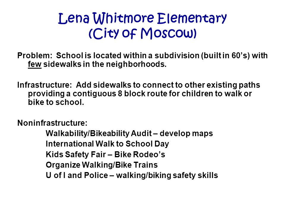 Lena Whitmore Elementary (City of Moscow) Problem: School is located within a subdivision (built in 60's) with few sidewalks in the neighborhoods.
