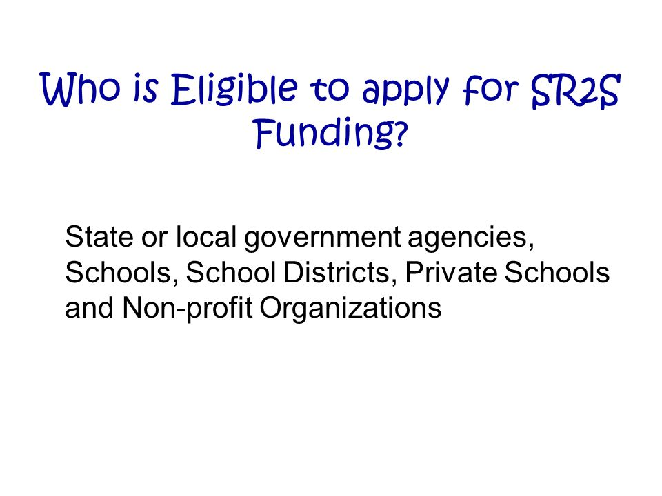 Who is Eligible to apply for SR2S Funding.