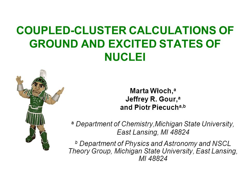 COUPLED-CLUSTER CALCULATIONS OF GROUND AND EXCITED STATES OF NUCLEI Marta Włoch, a Jeffrey R.