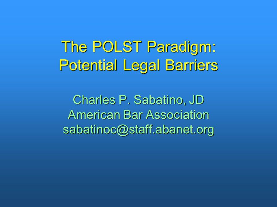 The POLST Paradigm: Potential Legal Barriers Charles P. Sabatino, JD American Bar Association sabatinoc@staff.abanet.org