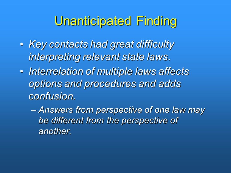 Unanticipated Finding Key contacts had great difficulty interpreting relevant state laws.Key contacts had great difficulty interpreting relevant state